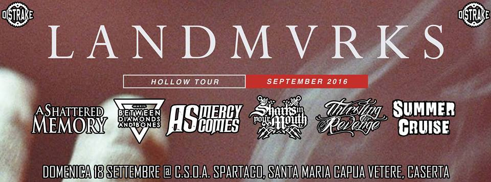Landmvrks/As Mercy Comes/Sharks In Your Mouth/TFR/A Shattered Memory/Summer Cruise/BD&B @ CSOA Spartaco | Santa Maria Capua Vetere | Campania | Italia