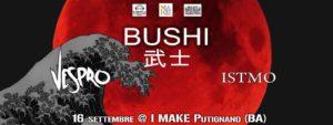 Mal The Core & Deep Core Prod. present: Bushi Vespro Istmo @ I MAKE   Putignano   Puglia   Italia
